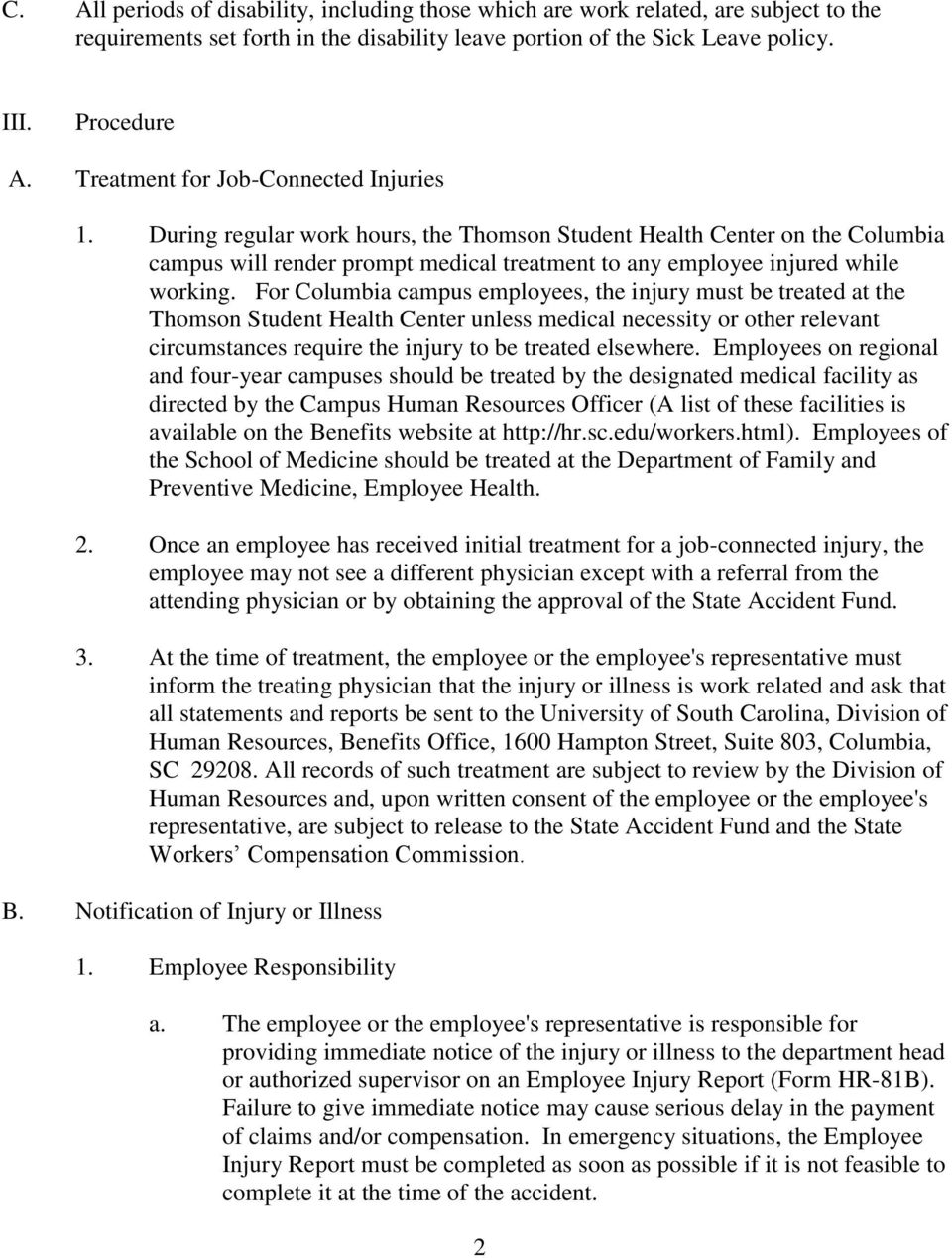 For Columbia campus employees, the injury must be treated at the Thomson Student Health Center unless medical necessity or other relevant circumstances require the injury to be treated elsewhere.