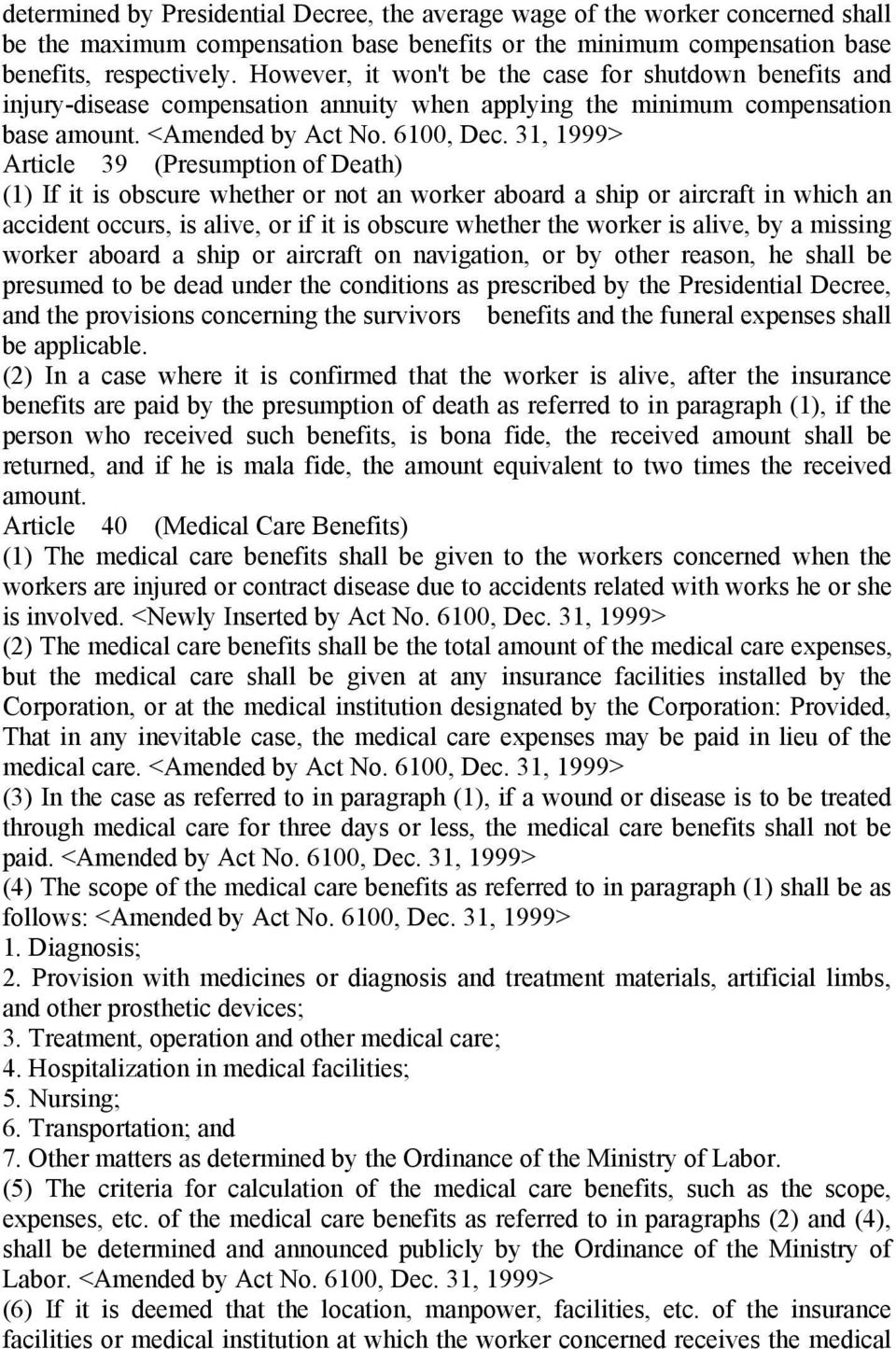 31, 1999> Article 39 (Presumption of Death) (1) If it is obscure whether or not an worker aboard a ship or aircraft in which an accident occurs, is alive, or if it is obscure whether the worker is