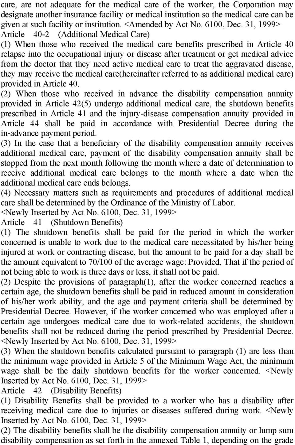 31, 1999> Article 40-2 (Additional Medical Care) (1) When those who received the medical care benefits prescribed in Article 40 relapse into the occupational injury or disease after treatment or get