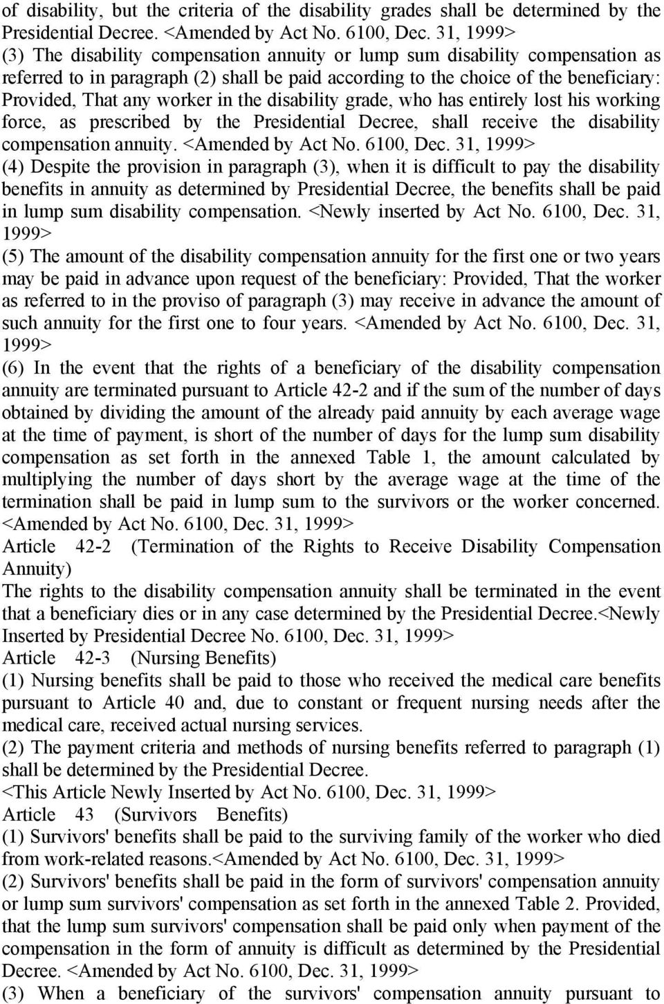 worker in the disability grade, who has entirely lost his working force, as prescribed by the Presidential Decree, shall receive the disability compensation annuity. <Amended by Act No. 6100, Dec.
