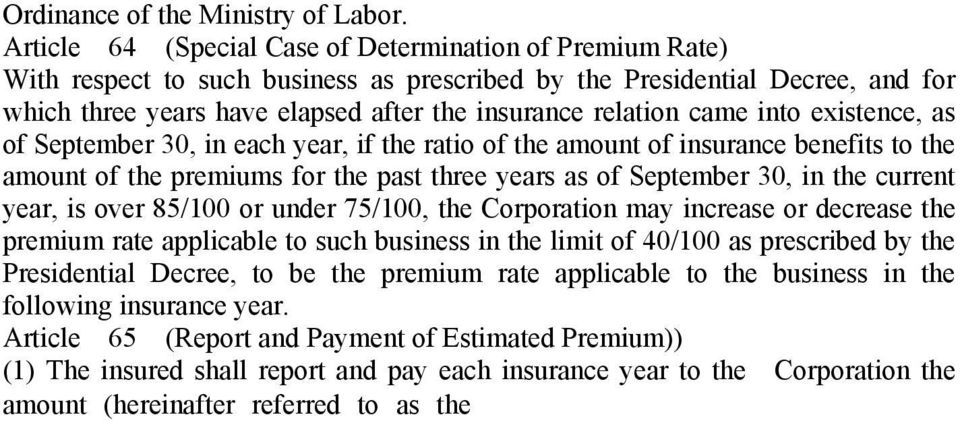 came into existence, as of September 30, in each year, if the ratio of the amount of insurance benefits to the amount of the premiums for the past three years as of September 30, in the current year,