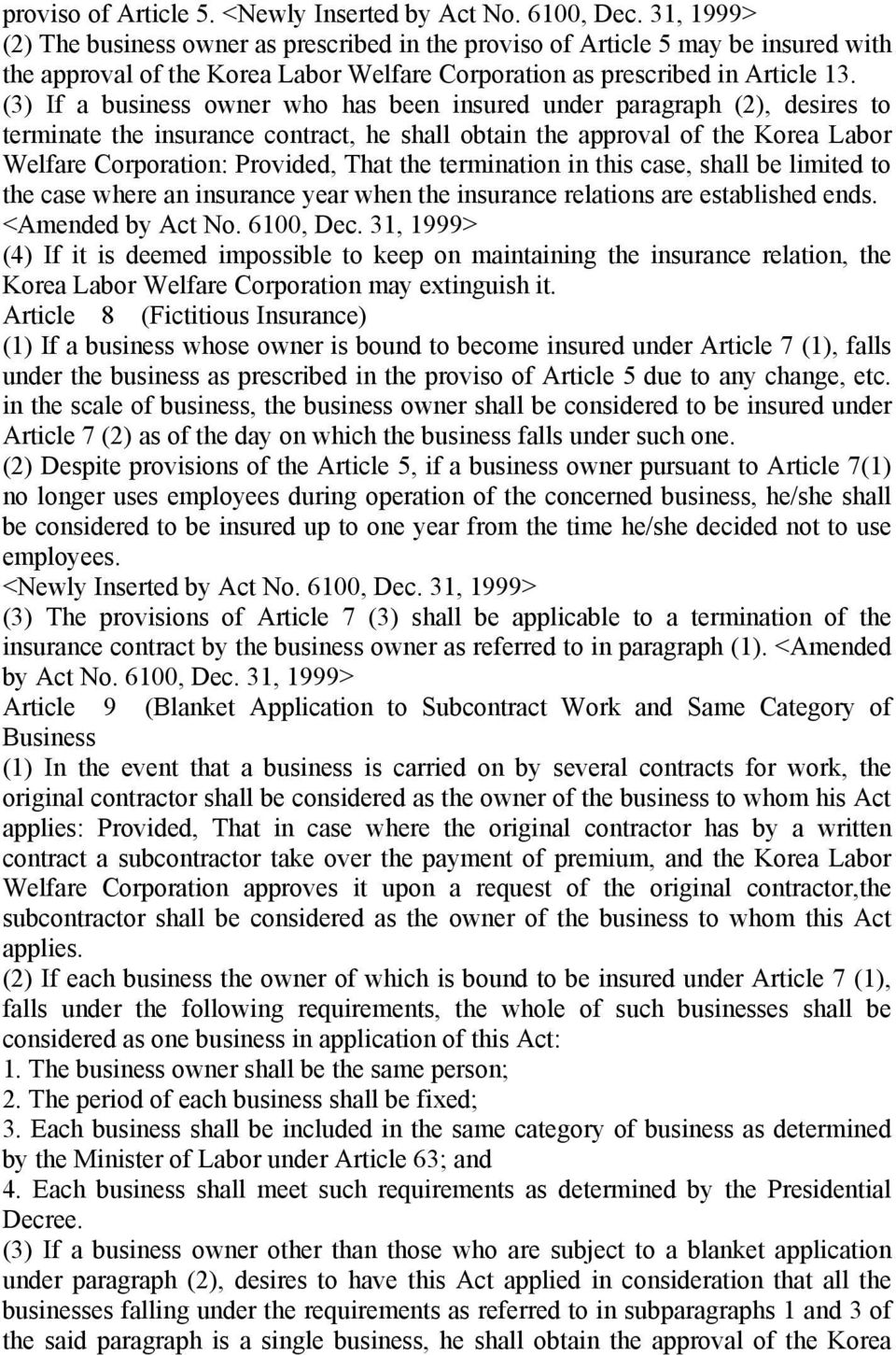(3) If a business owner who has been insured under paragraph (2), desires to terminate the insurance contract, he shall obtain the approval of the Korea Labor Welfare Corporation: Provided, That the