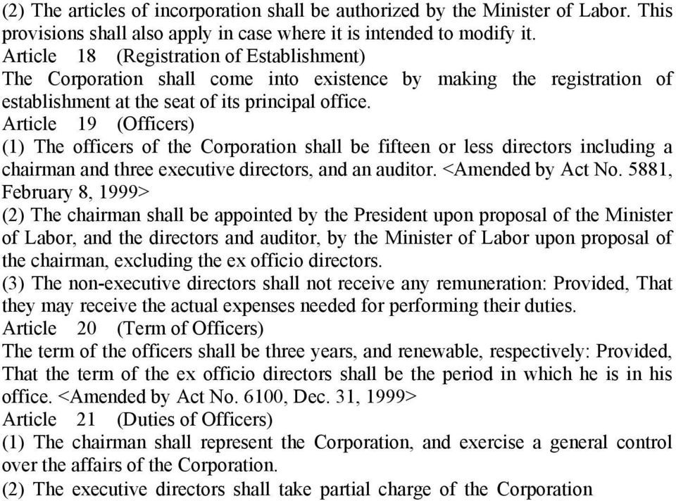 Article 19 (Officers) (1) The officers of the Corporation shall be fifteen or less directors including a chairman and three executive directors, and an auditor. <Amended by Act No.
