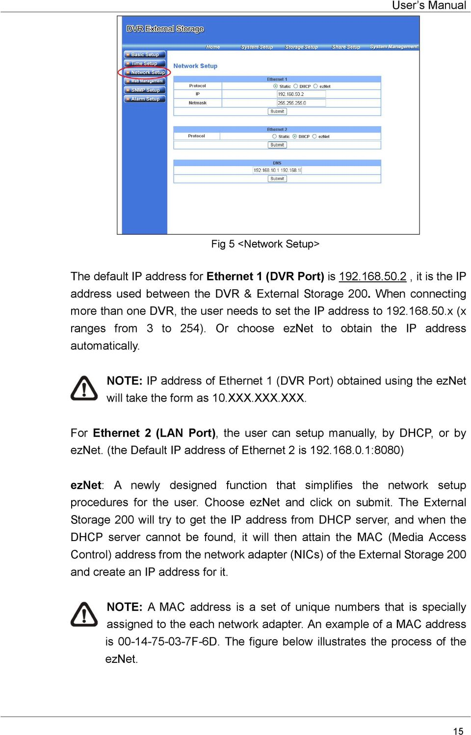 NOTE: IP address of Ethernet 1 (DVR Port) obtained using the eznet will take the form as 10.XXX.XXX.XXX. For Ethernet 2 (LAN Port), the user can setup manually, by DHCP, or by eznet.