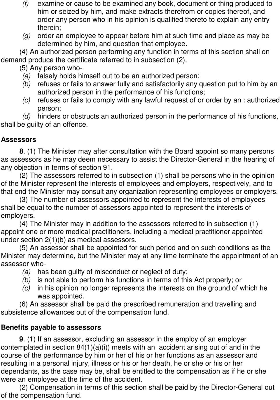 (4) An authorized person performing any function in terms of this section shall on demand produce the certificate referred to in subsection (2).