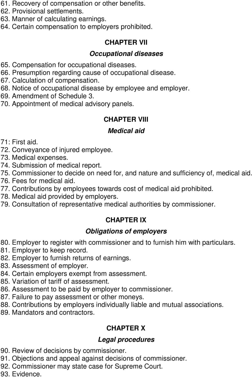 Amendment of Schedule 3. 70. Appointment of medical advisory panels. CHAPTER VIII Medical aid 71: First aid. 72. Conveyance of injured employee. 73. Medical expenses. 74. Submission of medical report.