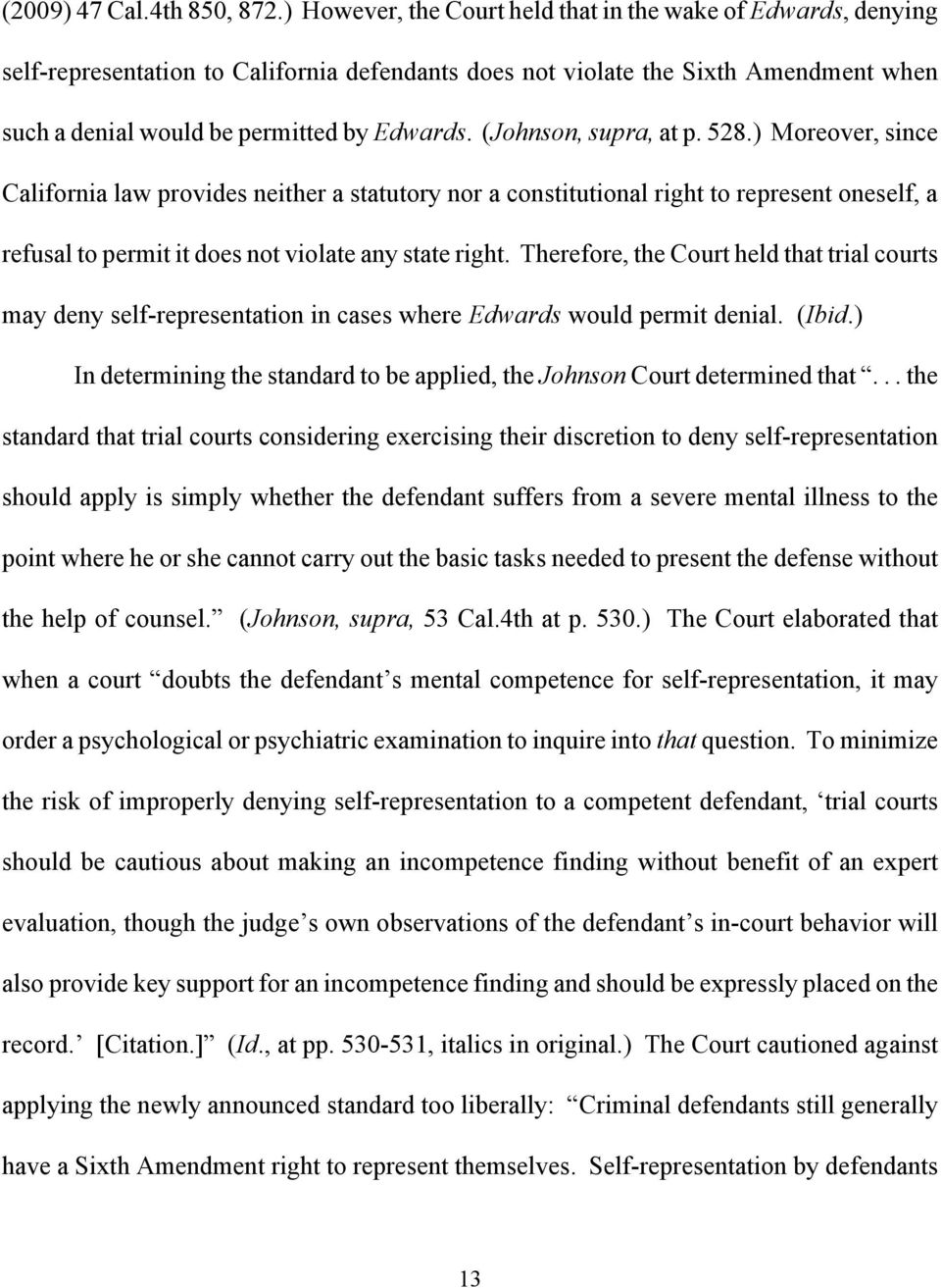 (Johnson, supra, at p. 528.) Moreover, since California law provides neither a statutory nor a constitutional right to represent oneself, a refusal to permit it does not violate any state right.