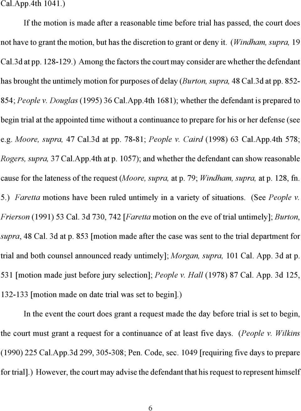 Douglas (1995) 36 Cal.App.4th 1681); whether the defendant is prepared to begin trial at the appointed time without a continuance to prepare for his or her defense (see e.g. Moore, supra, 47 Cal.