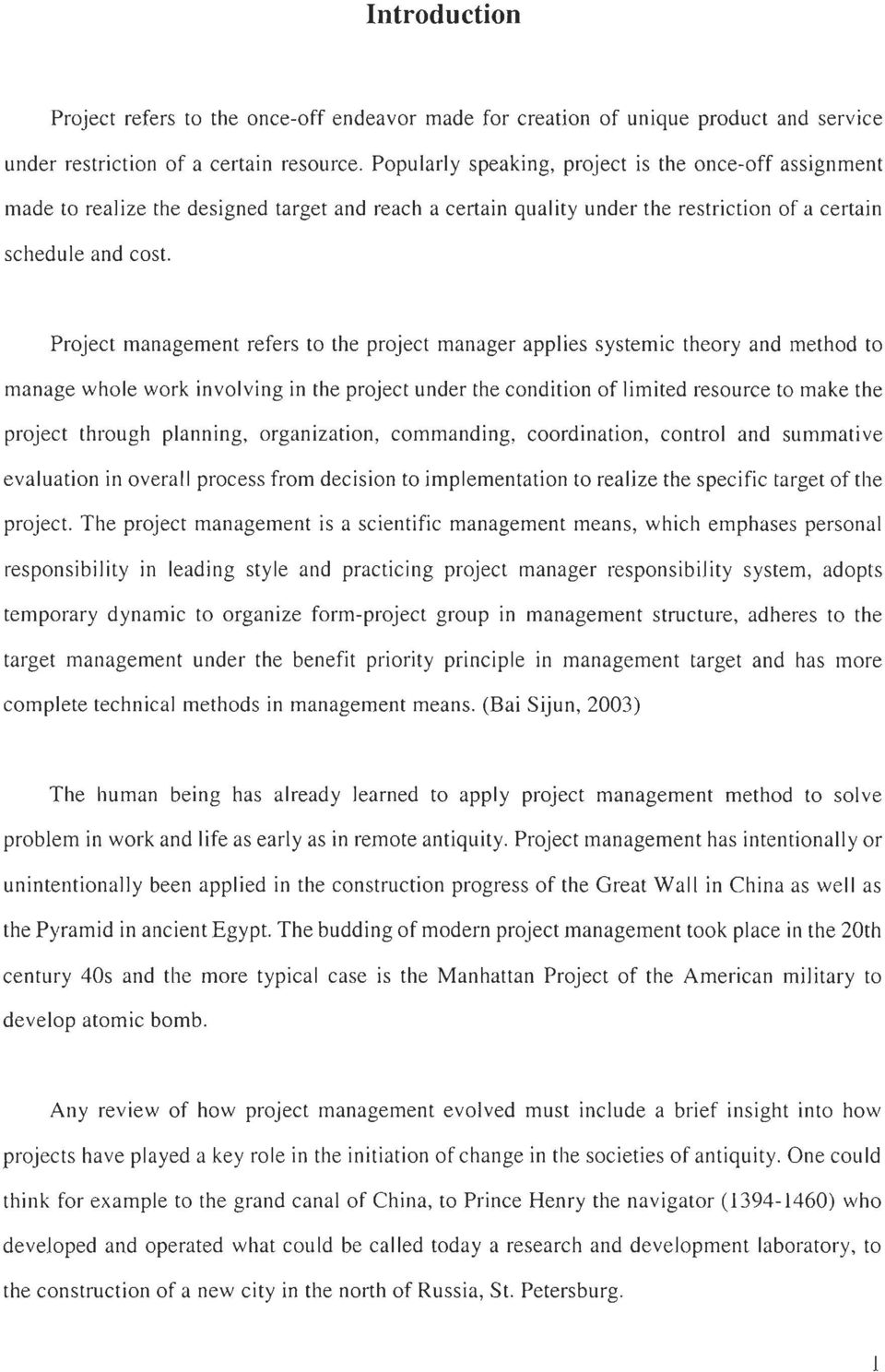 Project management refers to the project manager applies systemic theory and method to manage whole work in volving in the project under the condition of limited resource to make the project through