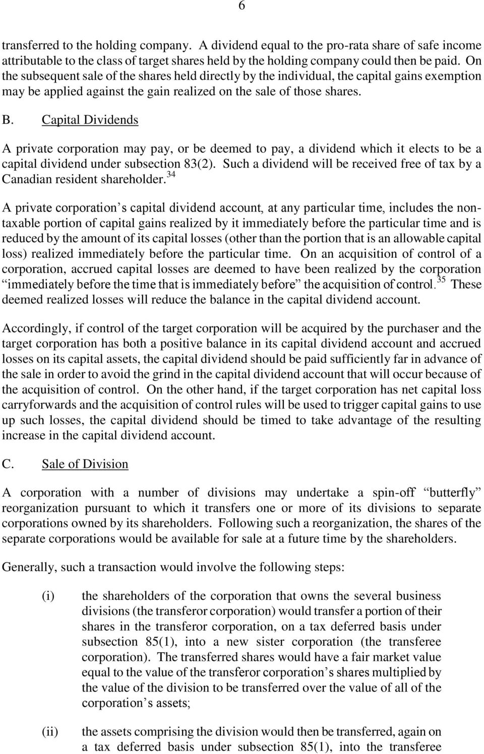 Capital Dividends A private corporation may pay, or be deemed to pay, a dividend which it elects to be a capital dividend under subsection 83(2).