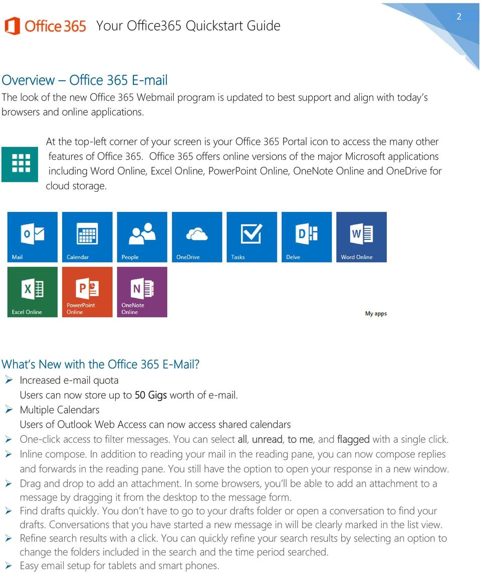Office 365 offers online versions of the major Microsoft applications including Word Online, Excel Online, PowerPoint Online, OneNote Online and OneDrive for cloud storage.