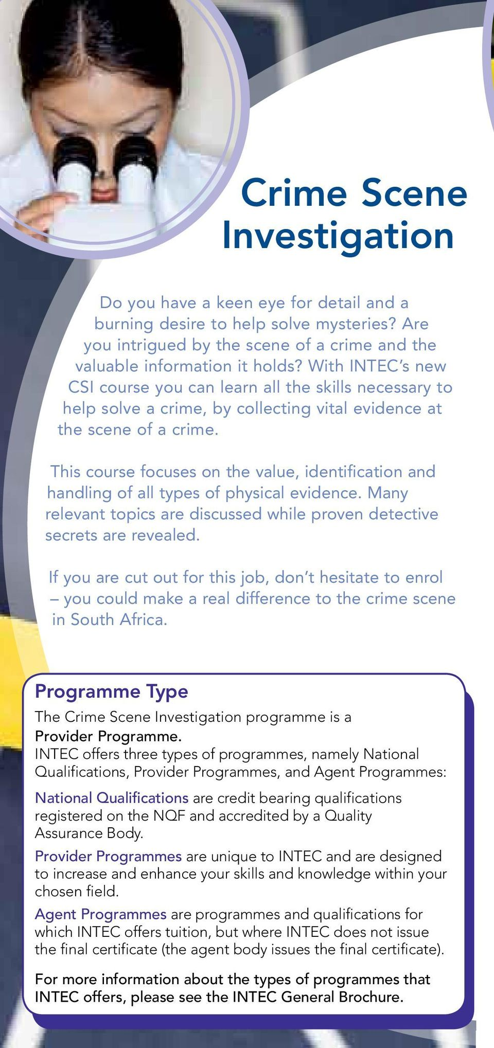 This course focuses on the value, identification and handling of all types of physical evidence. Many relevant topics are discussed while proven detective secrets are revealed.