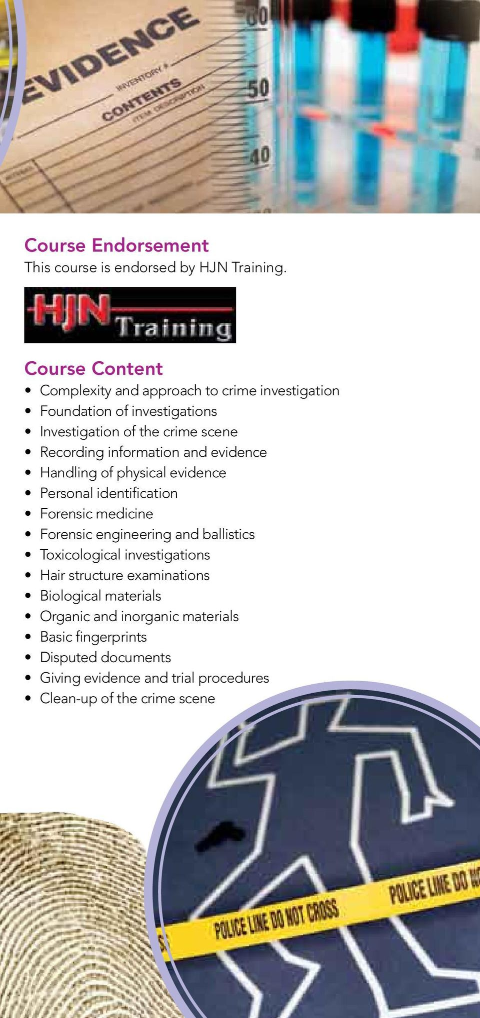 information and evidence Handling of physical evidence Personal identification Forensic medicine Forensic engineering and ballistics