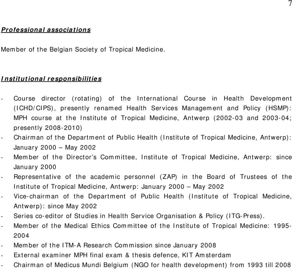 at the Institute of Tropical Medicine, Antwerp (2002-03 and 2003-04; presently 2008-2010) - Chairman of the Department of Public Health (Institute of Tropical Medicine, Antwerp): January 2000 May