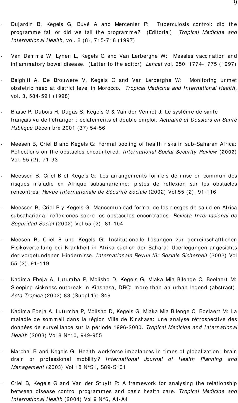350, 1774-1775 (1997) - Belghiti A, De Brouwere V, Kegels G and Van Lerberghe W: Monitoring unmet obstetric need at district level in Morocco. Tropical Medicine and International Health, vol.
