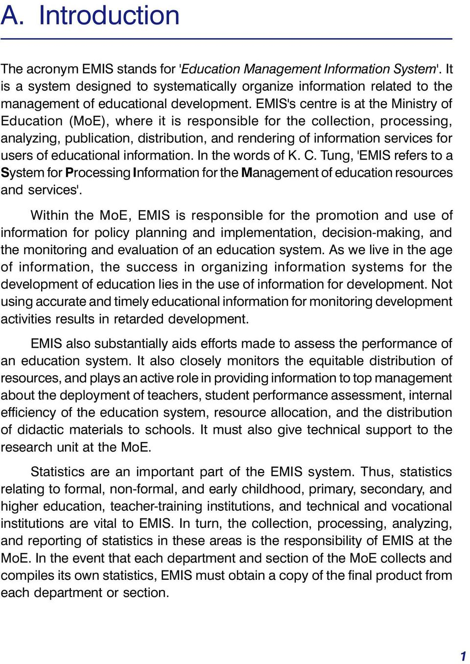 EMIS's centre is at the Ministry of Education (MoE), where it is responsible for the collection, processing, analyzing, publication, distribution, and rendering of information serices for users of