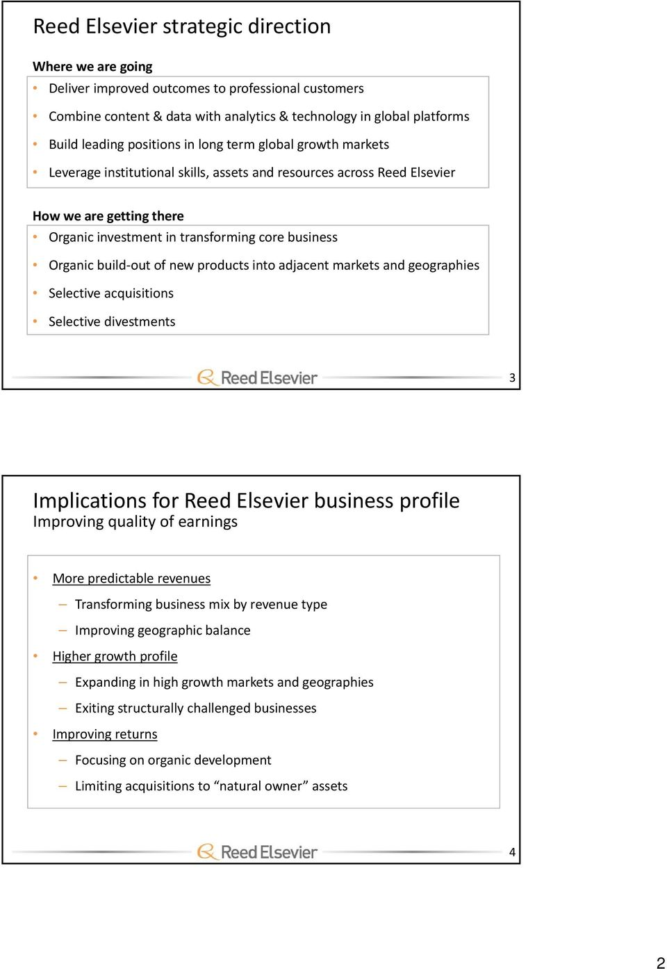 of new products into adjacent markets and geographies Selective acquisitions Selective divestments 3 Implications for Reed Elsevier business profile Improving quality of earnings More predictable