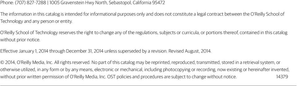 O Reilly School of Technology reserves the right to change any of the regulations, subjects or curricula, or portions thereof, contained in this catalog without prior notice.