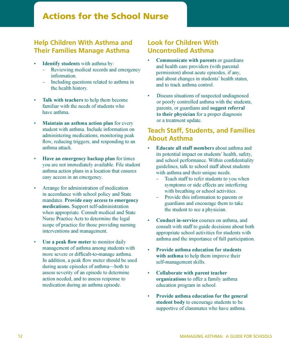 Maintain an asthma action plan for every student with asthma. Include information on administering medications, monitoring peak flow, reducing triggers, and responding to an asthma attack.