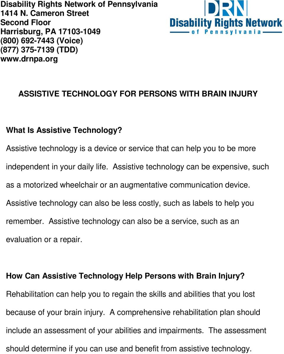 Assistive technology can be expensive, such as a motorized wheelchair or an augmentative communication device. Assistive technology can also be less costly, such as labels to help you remember.