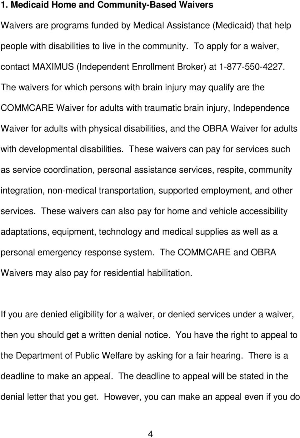 The waivers for which persons with brain injury may qualify are the COMMCARE Waiver for adults with traumatic brain injury, Independence Waiver for adults with physical disabilities, and the OBRA