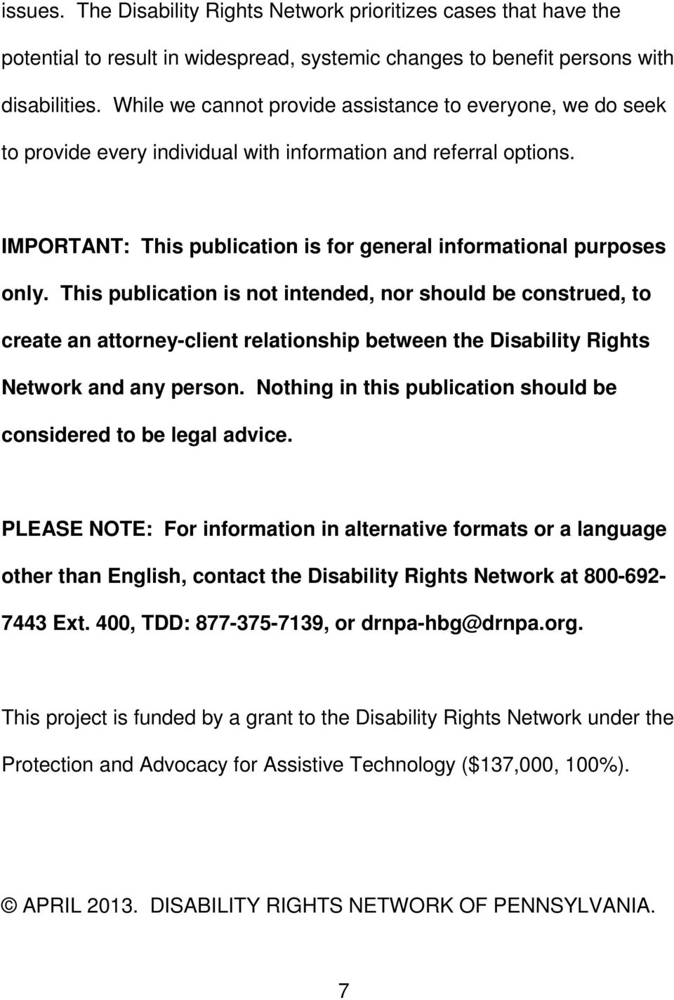 This publication is not intended, nor should be construed, to create an attorney-client relationship between the Disability Rights Network and any person.