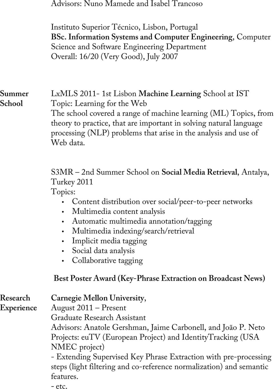 IST Topic: Learning for the Web The school covered a range of machine learning (ML) Topics, from theory to practice, that are important in solving natural language processing (NLP) problems that