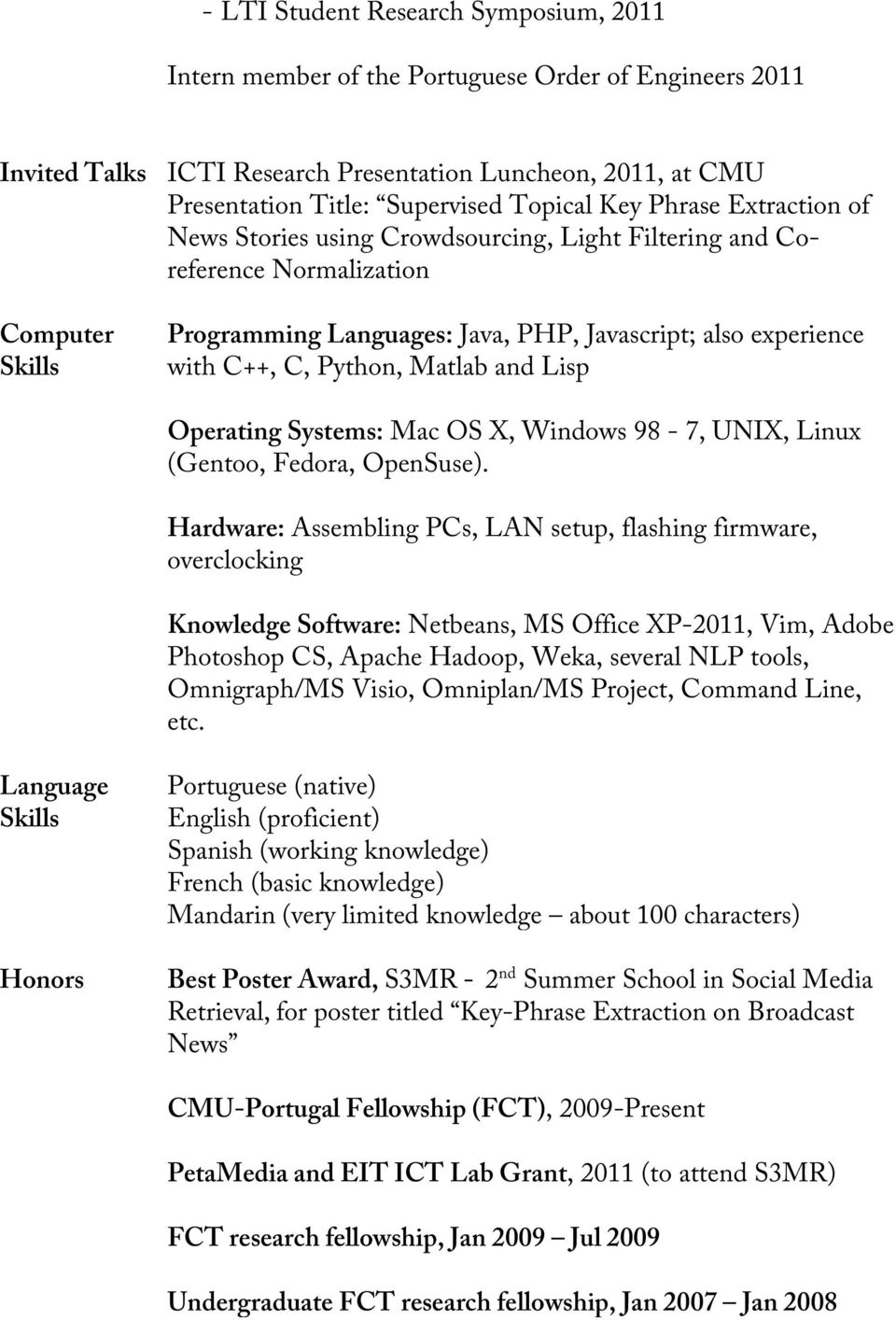 Python, Matlab and Lisp Operating Systems: Mac OS X, Windows 98-7, UNIX, Linux (Gentoo, Fedora, OpenSuse).