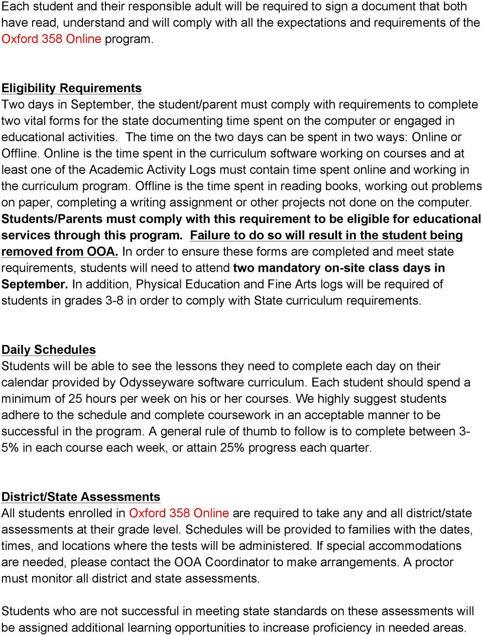 Eligibility Requirements Two days in September, the student/parent must comply with requirements to complete two vital forms for the state documenting time spent on the computer or engaged in