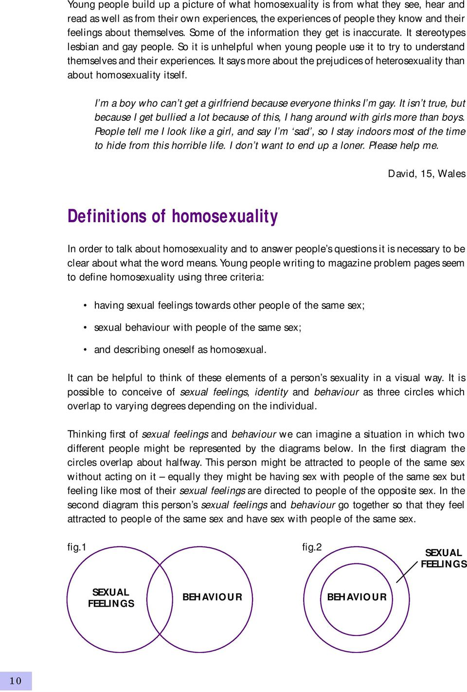 It says more about the prejudices of heterosexuality than about homosexuality itself. I m a boy who can t get a girlfriend because everyone thinks I m gay.