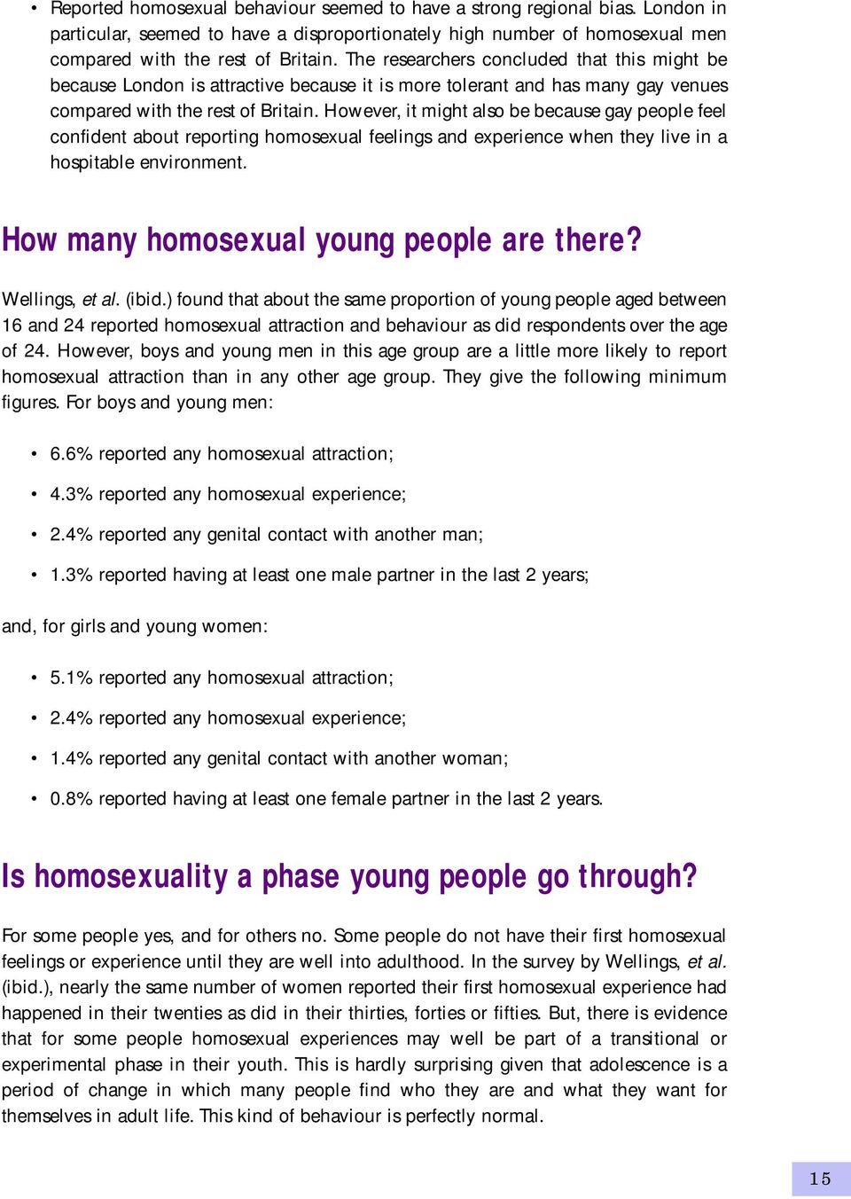 However, it might also be because gay people feel confident about reporting homosexual feelings and experience when they live in a hospitable environment. How many homosexual young people are there?