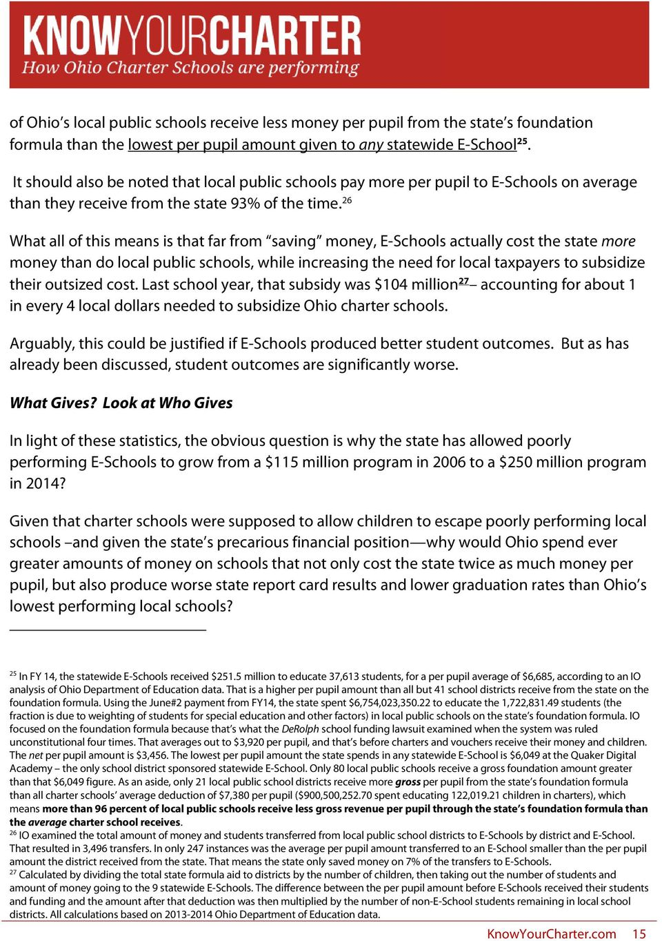 26 What all of this means is that far from saving money, E-Schools actually cost the state more money than do local public schools, while increasing the need for local taxpayers to subsidize their