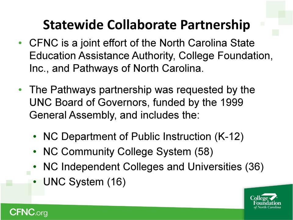 The Pathways partnership was requested by the UNC Board of Governors, funded by the 1999 General Assembly,