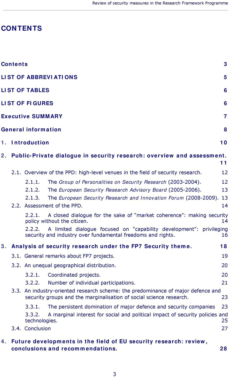 12 2.1.2. The European Security Research Advisory Board (2005-2006). 13 2.1.3. The European Security Research and Innovation Forum (2008-2009). 13 2.2. Assessment of the PPD. 14 2.2.1. A closed dialogue for the sake of market coherence : making security policy without the citizen.