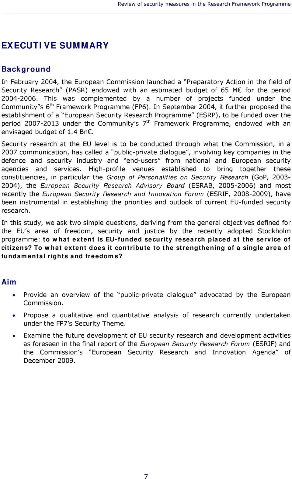 In September 2004, it further proposed the establishment of a European Security Research Programme (ESRP), to be funded over the period 2007-2013 under the Community s 7 th Framework Programme,