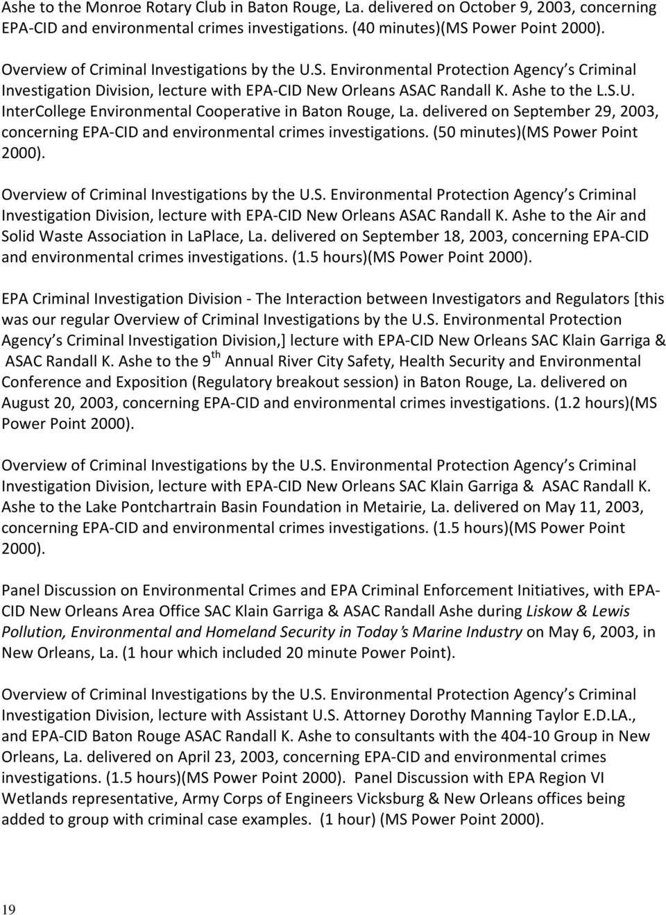 delivered on September 29, 2003, concerning EPA-CID and environmental crimes investigations. (50 minutes)(ms Power Point 2000). Investigation Division, lecture with EPA-CID New Orleans ASAC Randall K.