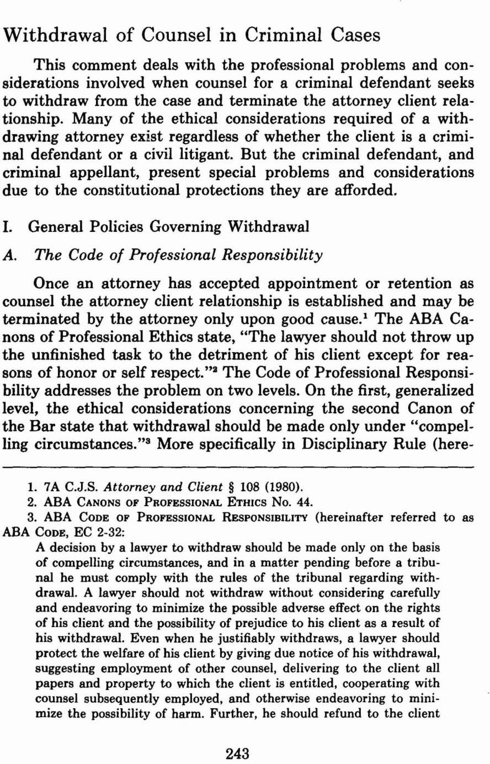 But the criminal defendant, and criminal appellant, present special problems and considerations due to the constitutional protections they are afforded. I. General Policies Governing Withdrawal A.