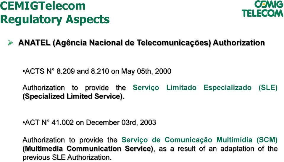 210 on May 05th, 2000 Authorization to provide the Serviço Limitado Especializado (SLE) (Specialized Limited