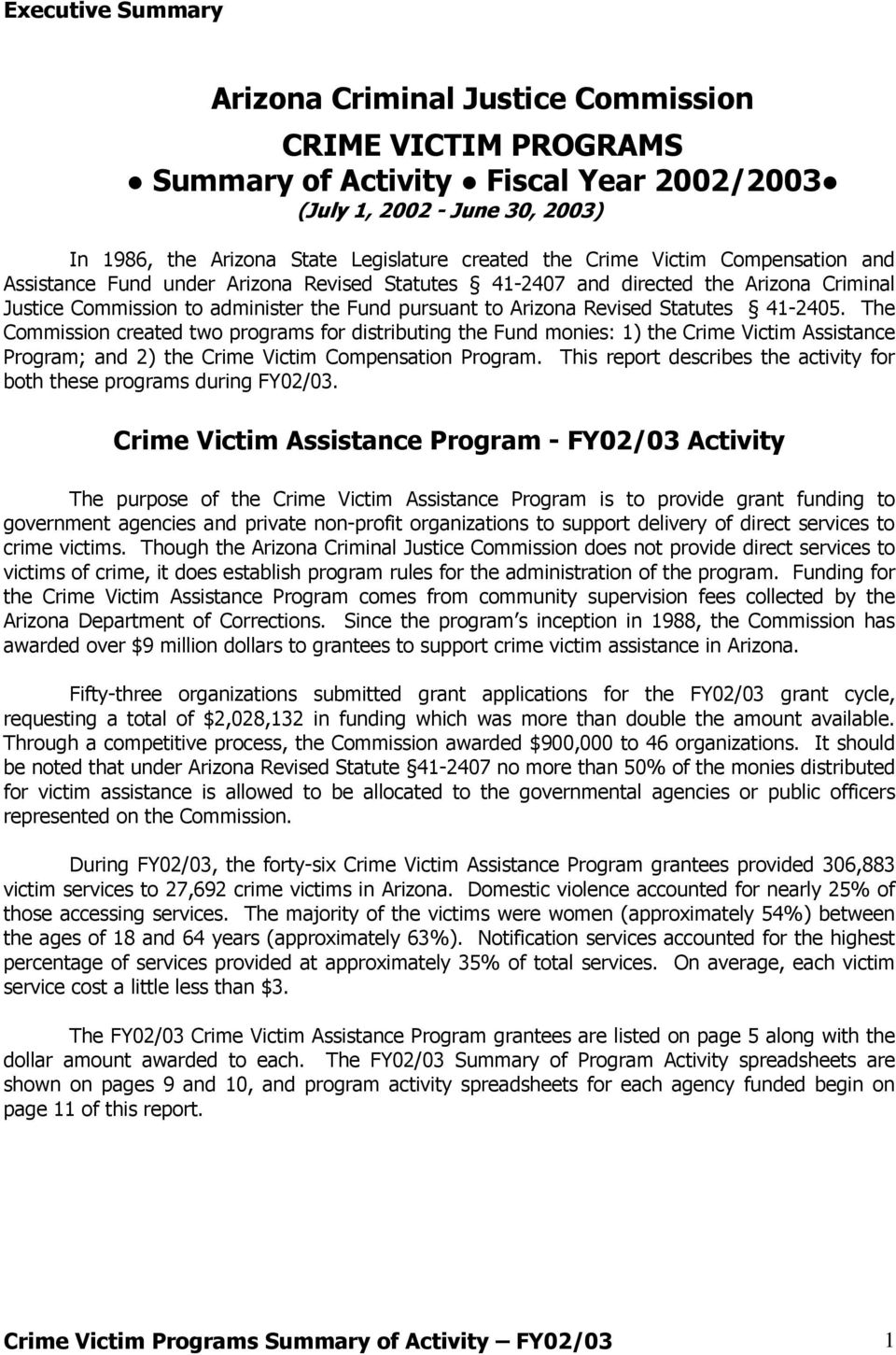 The Commission created two programs for distributing the Fund monies: ) the Crime Victim Assistance Program; and 2) the Crime Victim Compensation Program.