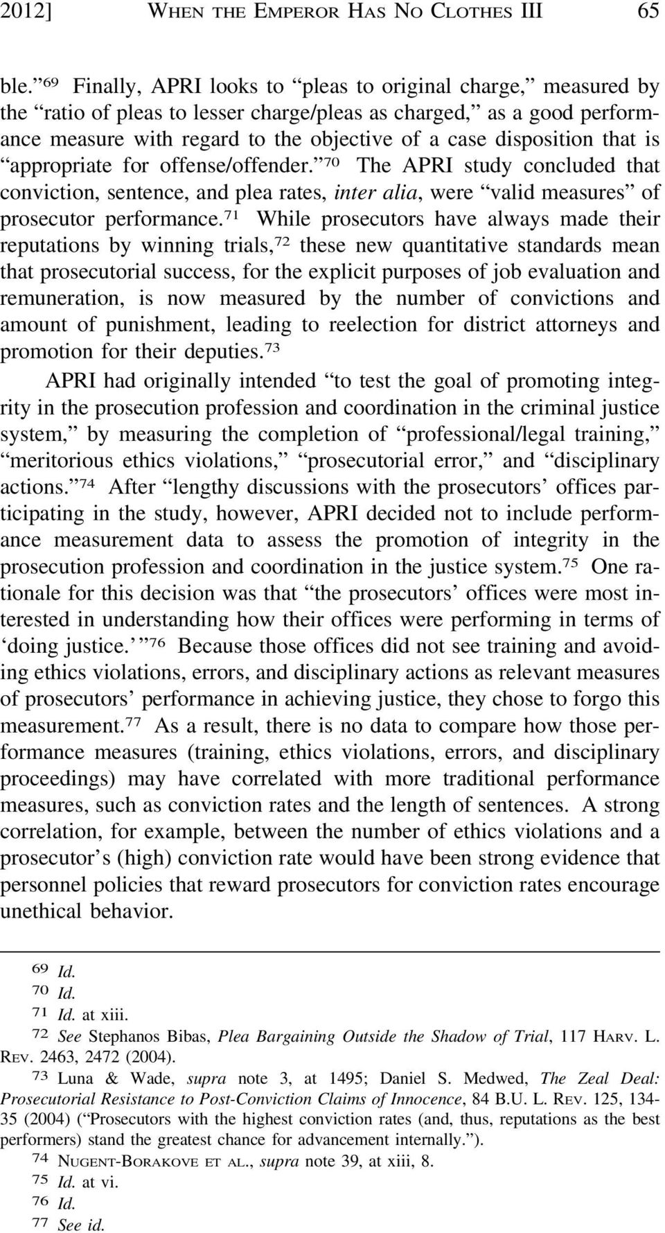 that is appropriate for offense/offender. 70 The APRI study concluded that conviction, sentence, and plea rates, inter alia, were valid measures of prosecutor performance.