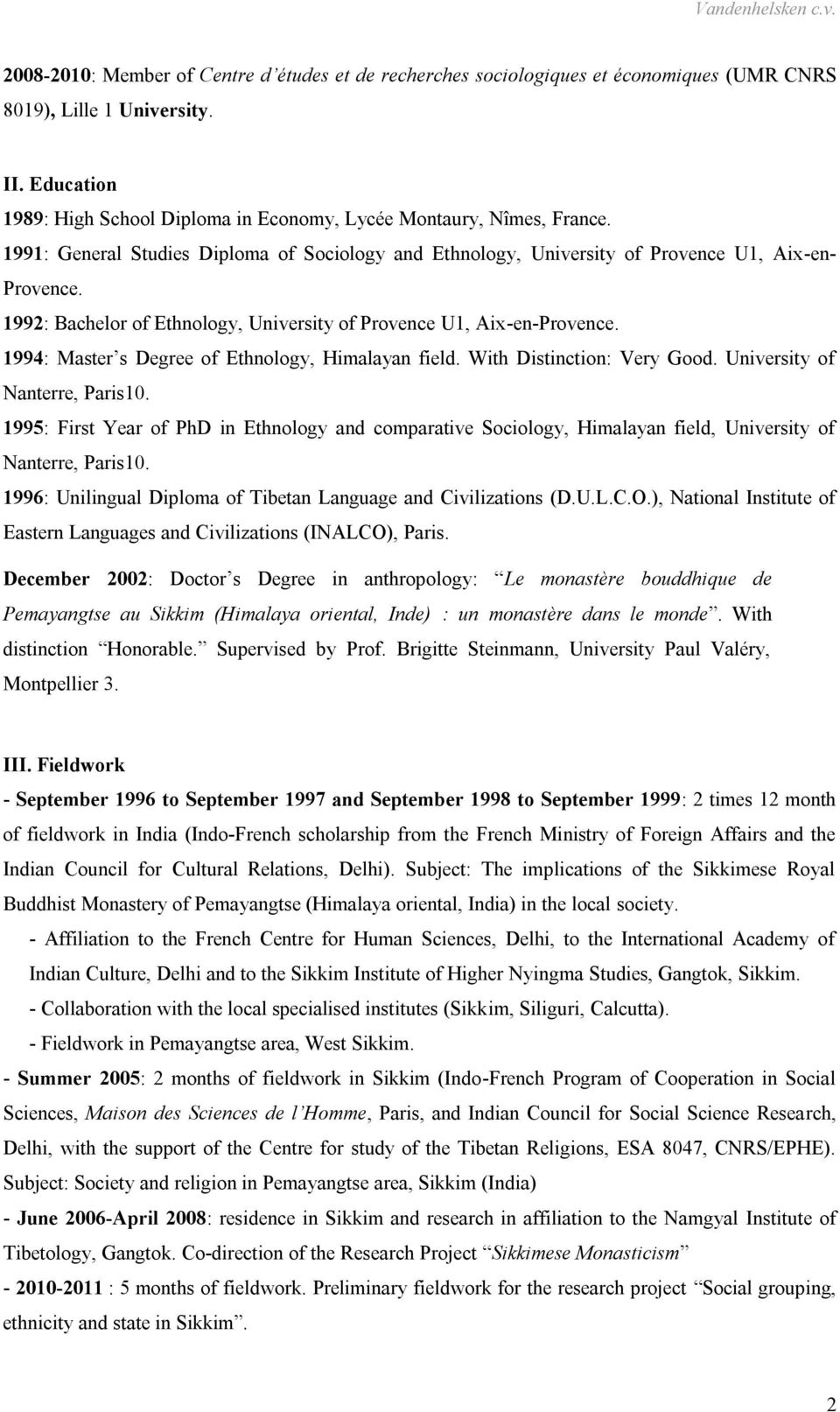 1992: Bachelor of Ethnology, University of Provence U1, Aix-en-Provence. 1994: Master s Degree of Ethnology, Himalayan field. With Distinction: Very Good. University of Nanterre, Paris10.