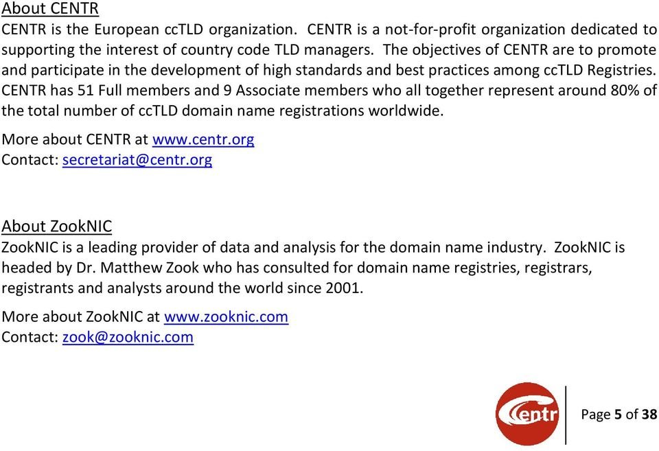 CENTR has 51 Full members and 9 Associate members who all together represent around 80% of the total number of cctld domain name registrations worldwide. More about CENTR at www.centr.