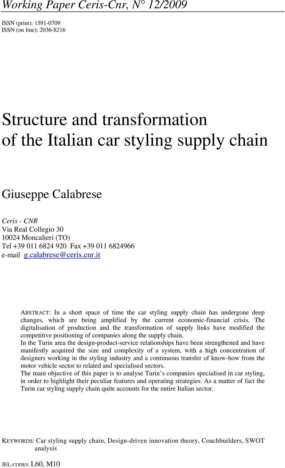 it ABSTRACT: In a short space of time the car styling supply chain has undergone deep changes, which are being amplified by the current economic-financial crisis.