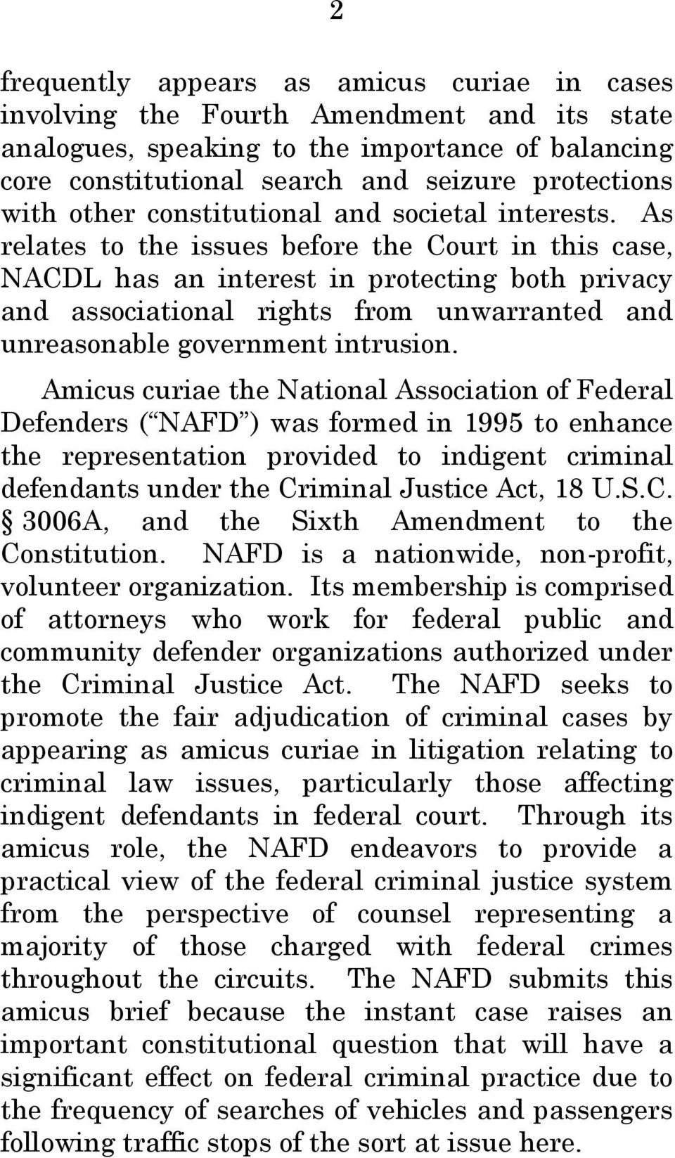 As relates to the issues before the Court in this case, NACDL has an interest in protecting both privacy and associational rights from unwarranted and unreasonable government intrusion.