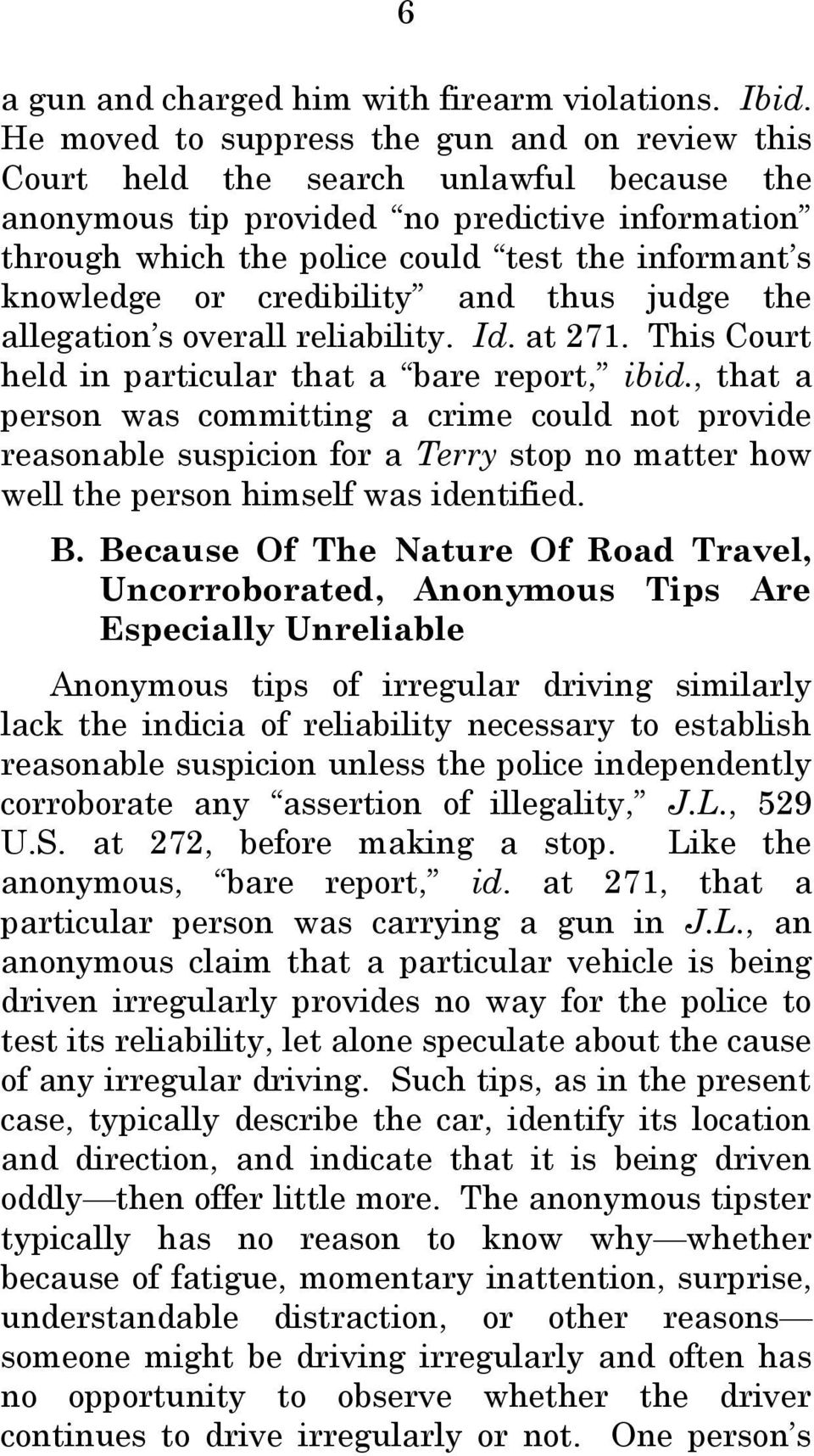knowledge or credibility and thus judge the allegation s overall reliability. Id. at 271. This Court held in particular that a bare report, ibid.
