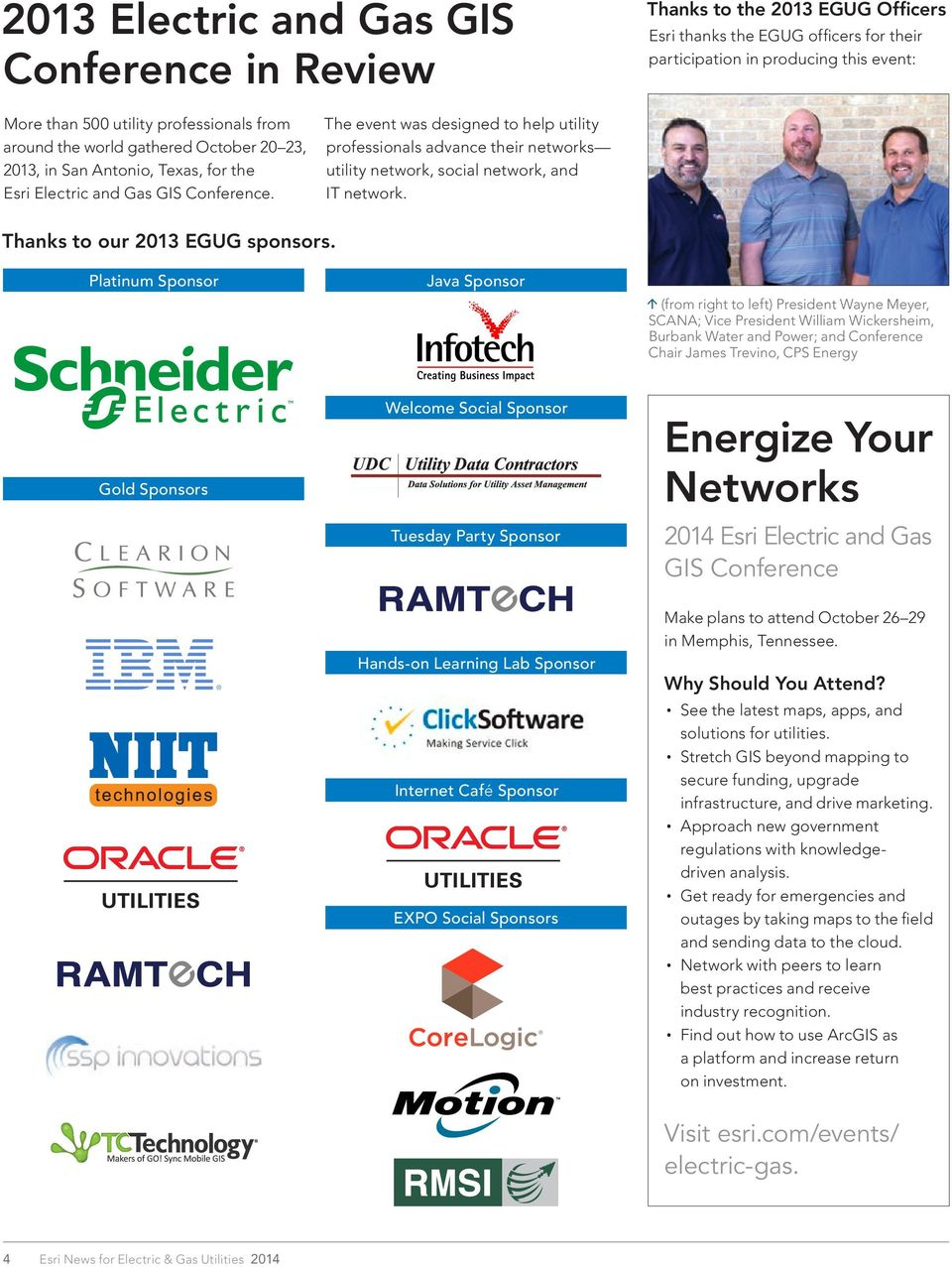 The event was designed to help utility professionals advance their networks utility network, social network, and IT network. Thanks to our 2013 EGUG sponsors.