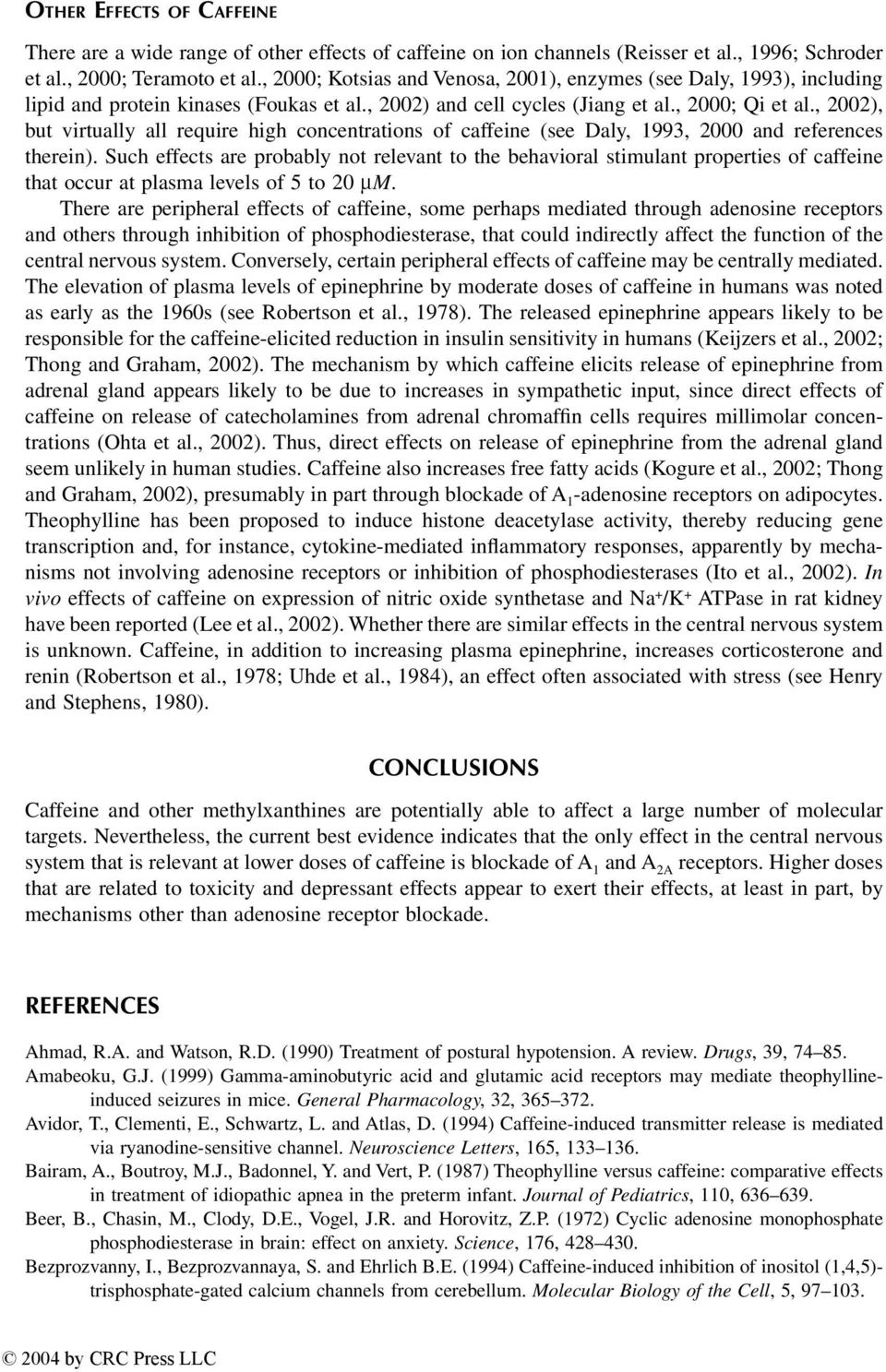 , 2002), but virtually all require high concentrations of caffeine (see Daly, 1993, 2000 and references therein).