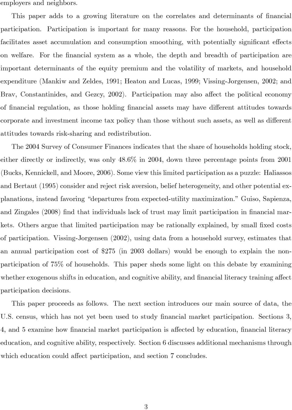 For the nancial system as a whole, the depth and breadth of participation are important determinants of the equity premium and the volatility of markets, and household expenditure (Mankiw and Zeldes,