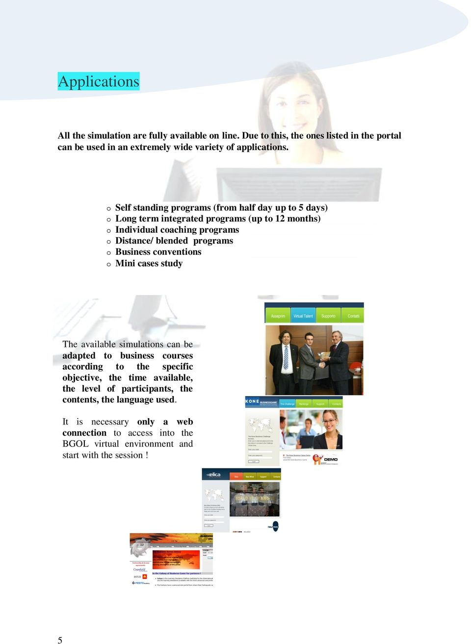 o Business conventions o Mini cases study The available simulations can be adapted to business courses according to the specific objective, the time available, the