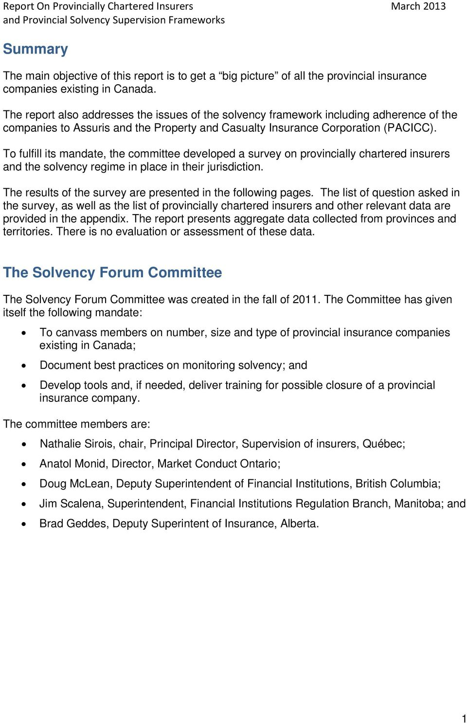 To fulfill its mandate, the committee developed a survey on provincially chartered insurers and the solvency regime in place in their jurisdiction.